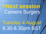 next session careers surgery. Tuesday 4 August 6.30 - 8.30pm